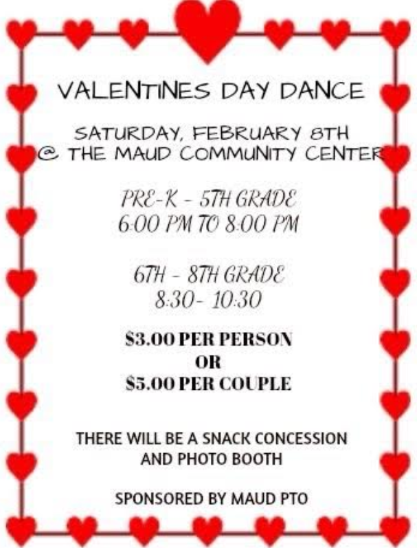 PTO sponsored Valentines Dance on Saturday 8 at the Maud Community Center - see flyer for details!